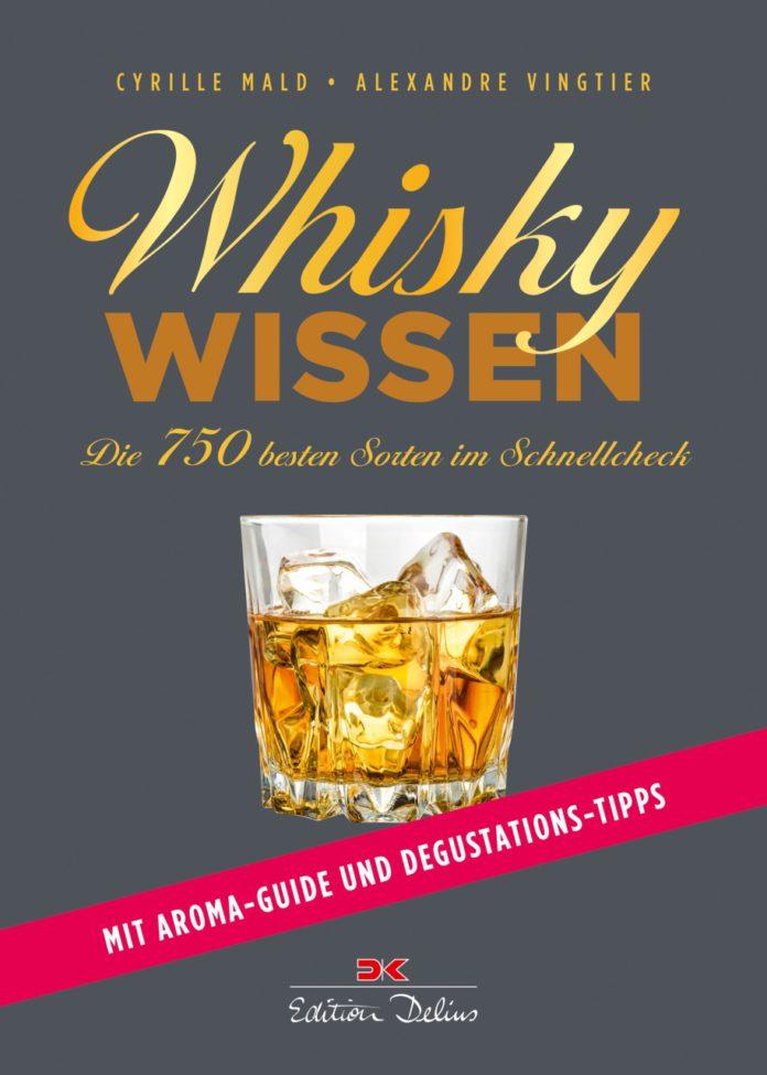 Cyrille Mald und Alexandre Vingtier: Whisky Wissen. Die 750 besten Sorten im Schnellcheck.