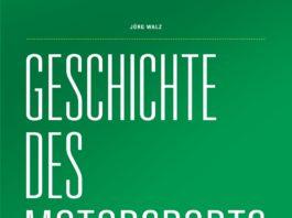 Jörg Walz: Geschichte des Motorsports. Von den Anfängen bis heute.