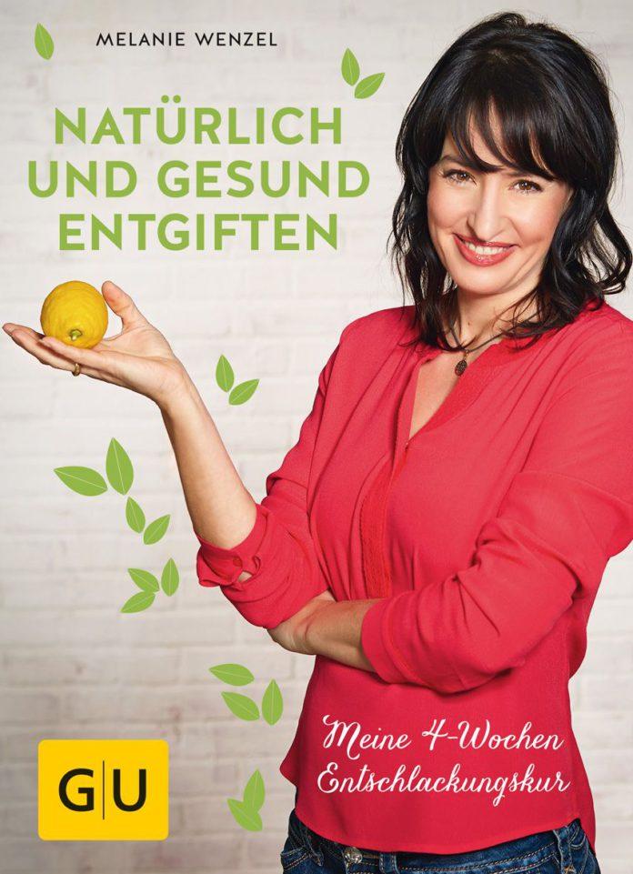 Melanie Wenzel: Natürlich und gesund entgiften.
