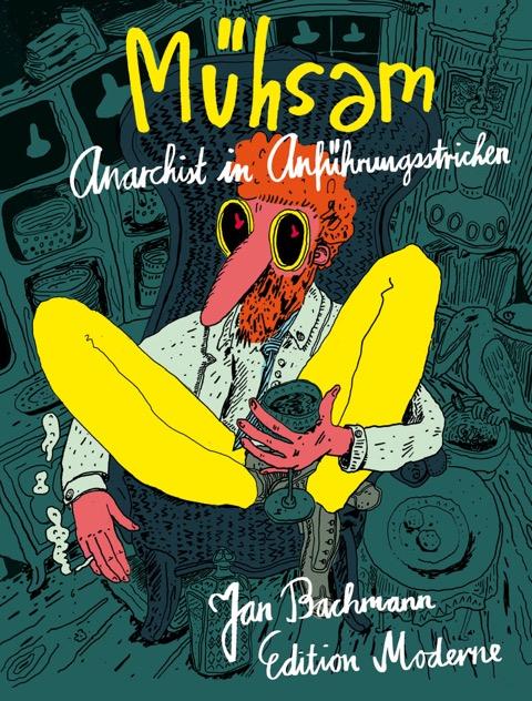 Jan Bachmann: Mühsam, Anarchist in Anführungsstrichen.