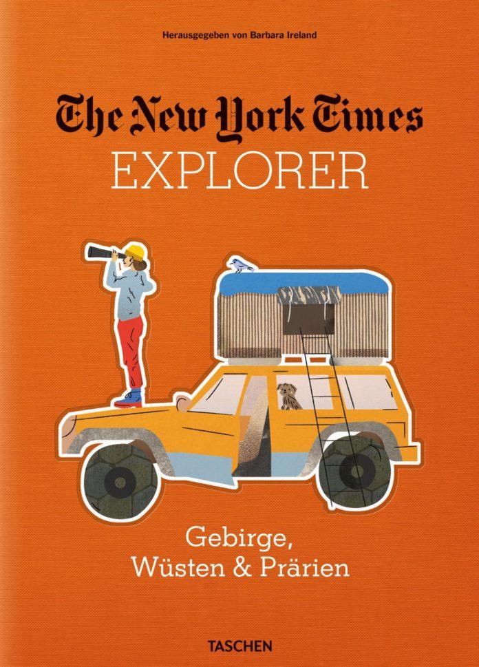 The New York Times Explorer. Gebirge, Wüsten & Prärien. Herausgegeben von Barbare Ireland.