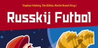 Martin Brand, Stephan Felsberg und Tim Köhler: Russkij Futbol.