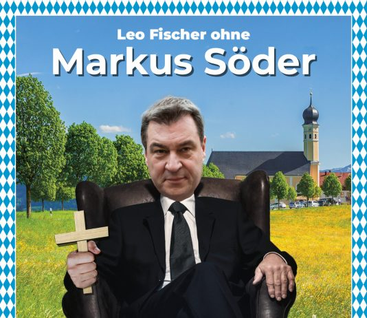 Leo Fischer ohne Markus Söder ...